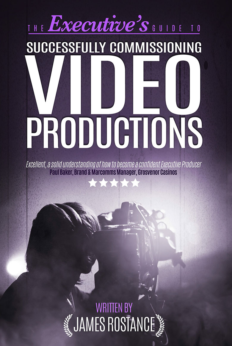 James Rostance - Executive's Guide To Successfully Commissioning Video Productions - Book Cover